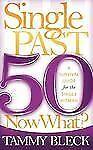 Single Past 50 Now What? : A Survival Guide for the Single Woman by Tammy...