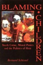 Blaming Children: Youth Crime, Moral Panics and the Politics of Hate-ExLibrary