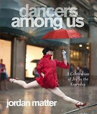 Dancers Among Us: A Celebration of Joy in the Everyday, Matter, Jordan, New Book