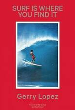 Surf Is Where You Find It by Lopez, Gerry 9781938340437 -Hcover