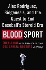 Blood Sport : Alex Rodriguez, Biogenesis, and the Quest to End Baseball's...