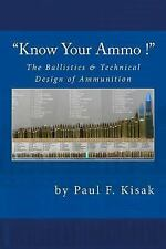 Know Your Ammo ! - the Ballistics and Technical Design of Ammunition :...