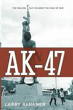 Ak-47 : The Weapon That Changed the Face of War by Larry Kahaner (2007,...