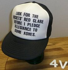 """LOOK FOR THE ROCKETS' RED GLARE BEFORE I PLEDGE ALLEGIANCE TO SOME ASHES"" HAT"