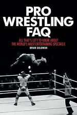 Pro Wrestling FAQ: All Thats Left to Know About the Worlds Most Entert-ExLibrary