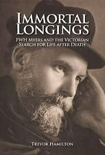 Immortal Longings : FWH Myers and the Victorian Search for Life after Death...