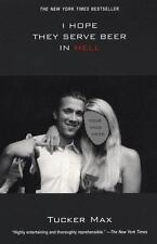 I Hope They Serve Beer in Hell by Tucker Max (2006, Paperback)