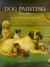 Dog Painting, 1840-1940: The Social History of the Dog in Art by William...