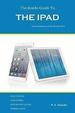 The Inside Guide to the IPad : Covers Models up to the Pro and IOS 9 by P. A....