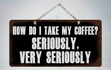"""318HS How Do I Take My Coffee 5""""x10"""" Aluminum Hanging Novelty Sign"""