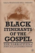 Black Itinerants of the Gospel : The Narratives of John Jea and George White...