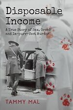 Disposable Income : A True Story of Sex, Greed and Im-Purr-fect Murder by...