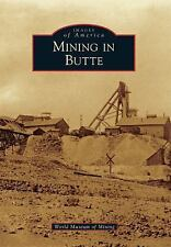 Images of America Ser.: Mining in Butte by World Museum of Mining (2011,...