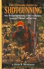 The Ultimate Guide to Shotgunning: Guns, Gear, and Hunting Tactics for Deer and