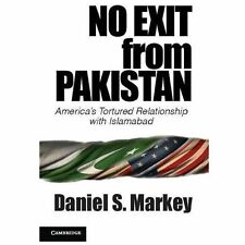 No Exit from Pakistan : America's Tortured Relationship with Islamabad by...