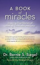 A Book of Miracles: Inspiring True Stories of Healing, Gratitude, and Love by S