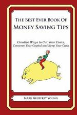 The Best Ever Book of Money Saving Tips : Creative Ways to Cut Your Costs,...