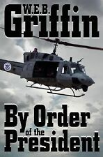 BY ORDER OF THE PRESIDENT W.E.B. Griffin 1st Edition 2004 Military Hardcover