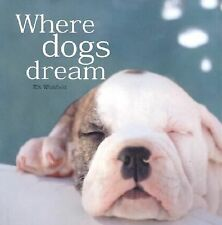 WHERE DOGS DREAM by Kit Whitfield Canine Puppy Pet Full Color HARDCOVER
