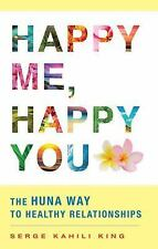 Very Good, Happy Me, Happy You: The Huna Way to Healthy Relationships, King, Ser