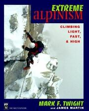 Extreme Alpinism: Climbing Light, Fast, and High, James Martin, Mark F. Twight,