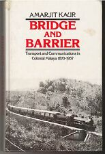 Bridge and Barrier: Transport and Communications in Colonial Malaya, 1850-1957