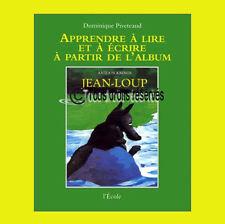 Apprendre à lire et à écrire à partir de l'album : Jean-Loup Dominique Piveteau