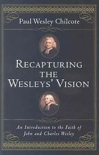 Recapturing the Wesleys' Vision: An Introduction to the Faith of John and Charle