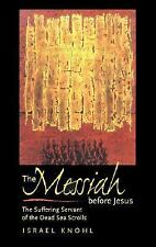 The Messiah before Jesus: The Suffering Servant of the Dead Sea Scrolls, Knohl,