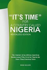 It's Time for a Country Called Nigeria : The Journey of an African American...