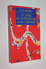 Le livre de la douleur et de l'amour - J-D . Nasio - Ed. Désir Payot