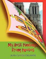 My Best Paintings from Photos by Jean-Claude Delhaise (2010, Paperback)