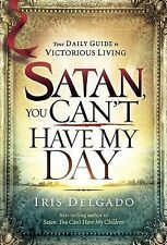Satan, You Can't Have My Day: Your Daily Guide to Victorious Living, Delgado, Ir