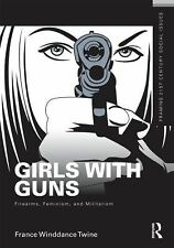 Girls with Guns: Firearms, Feminism, and Militarism Framing 21st Century Social