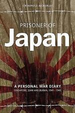 Prisoner of Japan: A Personal War Diary Singapore, Siam and Burma, 1941 - 1945,