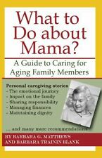 What to Do about Mama? : A Guide to Caring for Aging Family Members by...