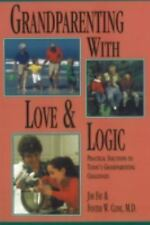 Grandparenting With Love and Logic: Practical Solutions to Today's Grandparent..