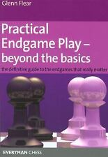 Practical Endgame Play - Beyond the Basics: The Definitive Guide To The Endgames