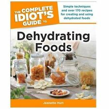 The Complete Idiot's Guide to Dehydrating Foods~Trail Mix~Jerky~Fruit~Herbs~NEW