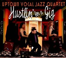 Uptown Vocal Jazz Quartet Hustlin for a Gig CD