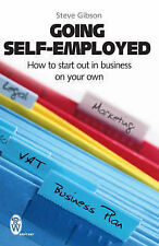 Going Self-employed: How to Start Out in Business on Your Own by Steve Gibson...