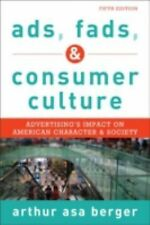 Ads, Fads, and Consumer Culture : Advertising's Impact on American Character...
