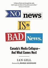 No News Is Bad News : Canada's Media Collapse--And What Comes Next by Ian...