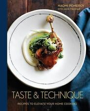 Taste and Technique : Recipes to Elevate Your Home Cooking by Naomi Pomeroy...