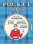 Pocket Dad : Everyday Wisdom, Practical Tips, and Fatherly Advice by Bob Fayer a