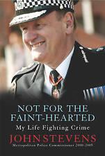 Not for the Faint Hearted: My Life Fighting Crime by John Stevens (Hardback, 200