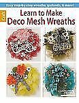 Learn to Make Deco Mesh Wreaths by Leisure Arts Staff (2013, Paperback)