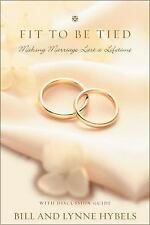 Fit to Be Tied : Making Marriage Last a Lifetime by Bill Hybels and Lynne...