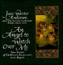 An Angel to Watch Over Me: True Stories of Children's Encounters with Angels, An