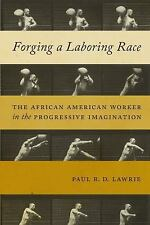 Forging a Laboring Race: The African American Worker in the Progressive Imaginat